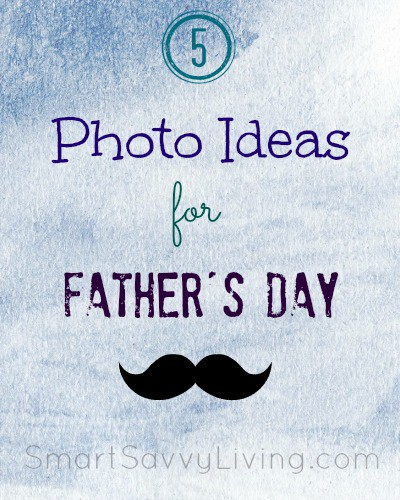 5 Photo Ideas for Father's Day