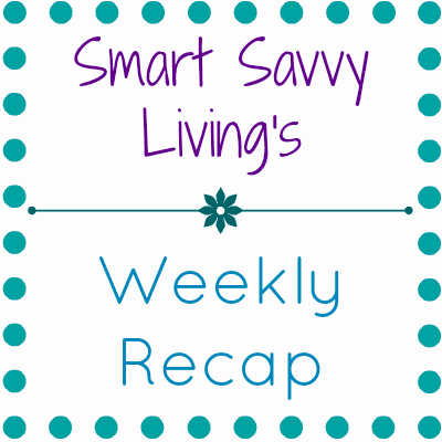 smart savvy livings weekly recap