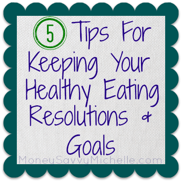 Tips for Keeping Your Healthy Eating Resolutions and Goals
