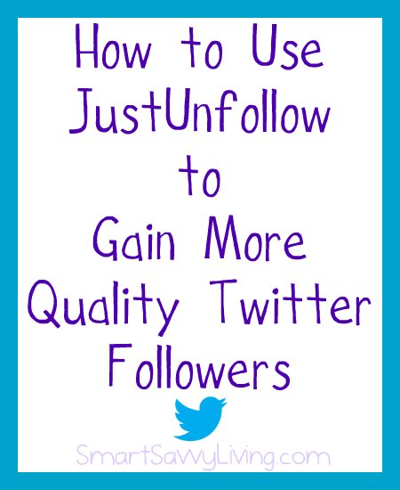 How to Use JustUnfollow to Gain More Quality Twitter Followers