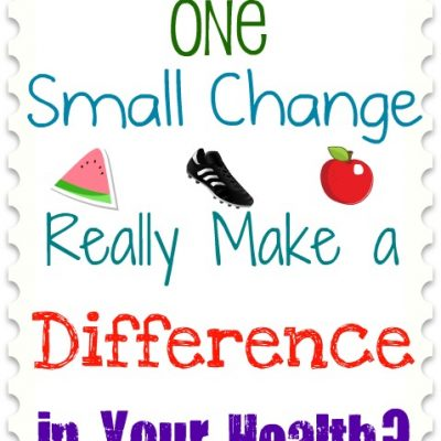 Can One Small Change Really Make a Difference in Your Health?