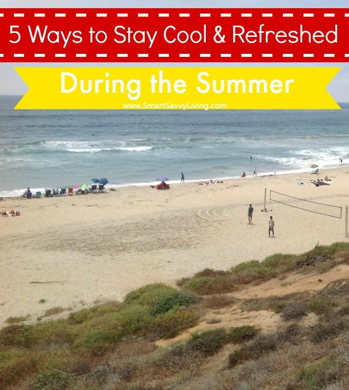 5 Ways to Stay Cool and Refreshed During the Summer | SmartSavvyLiving.com
