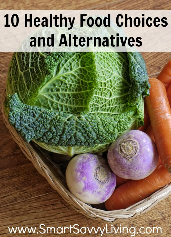 10 Healthy Food Choices and Alternatives
