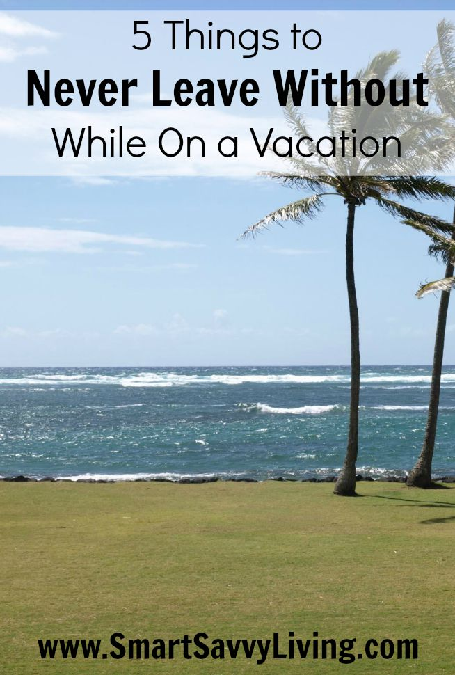 5 Things to Never Leave Without While On Vacation