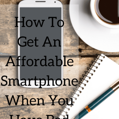 How To Get An Affordable Smartphone When You Have Bad Credit