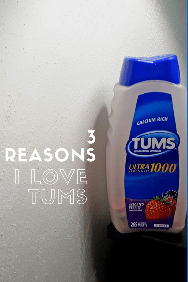 3 reasons I love TUMS