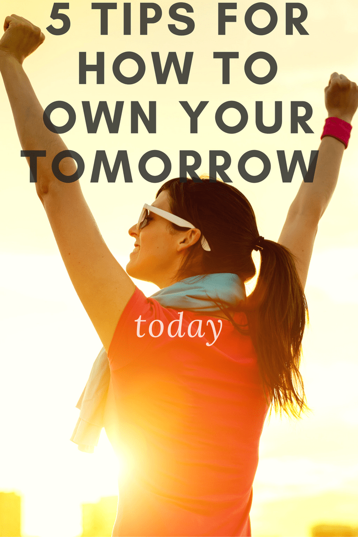5-tips-for-how-to-own-your-tomorrow