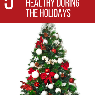 5-ways-to-stay-healthy-during-the-holidays