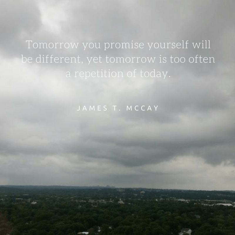 tomorrow-you-promise-yourself-will-be-different-yet-tomorrow-is-too-often-a-repetition-of-today