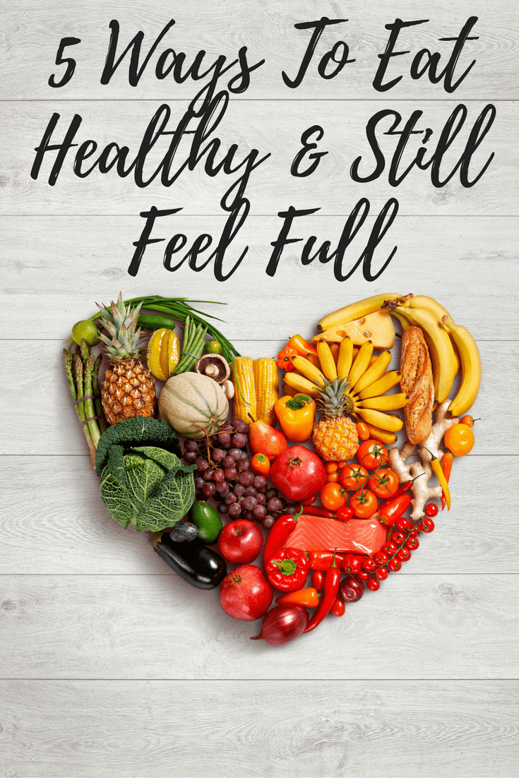 5 Ways To Eat Healthy And Still Feel Full - When you eat healthier you don't have to feel like you're always starving with these healthy tips.